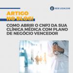 Como abrir CNPJ de clínica médica com plano de negócio vencedor