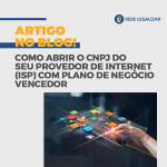 Como abrir o CNPJ de Provedor de Internet (ISP) com plano de negócio vencedor