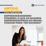 Empreendedorismo Feminino: o que as maiores empreendedoras do Brasil fizeram para ter sucesso?