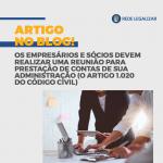 Os empresários e sócios devem realizar uma reunião para prestação de contas de sua administração (O artigo 1.020 do código civil)
