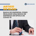 BAIXA DE EMPRESA: como realizar uma baixa de empresa em época de COVID-19