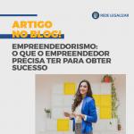 O que o empresário precisa para ter sucesso: lições de empreendedorismo