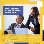 CNPJ Inapto, o que é e como resolver